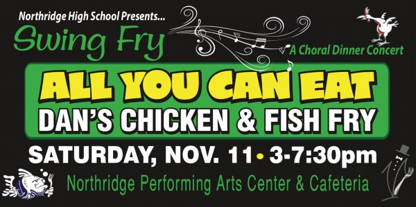 Northridge High School Presents... Swing Fry, A Choral Dinner Concert: All You Can Eat, Dan's Chicken & Fish Fry, Saturday, Nov. 11, 3-7:30PM, Northridge Performing Arts Center & Cafeteria
